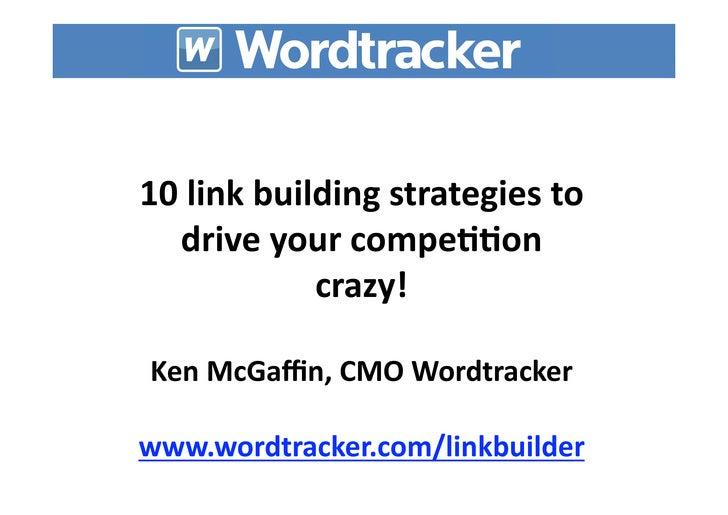 10linkbuildingstrategiesto  driveyourcompe77on            crazy!KenMcGaffin,CMOWordtrackerwww.wordtracker.com/l...