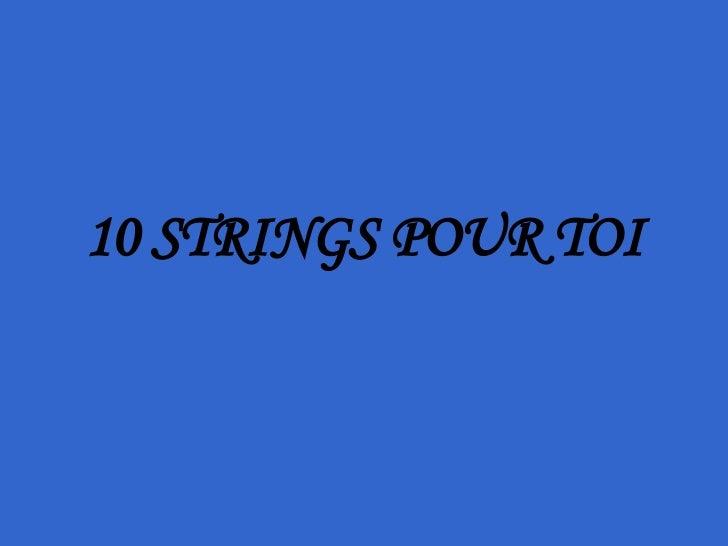 10 STRINGS POUR TOI