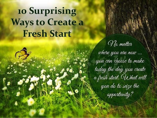 10 Surprising Ways to Create a Fresh Start