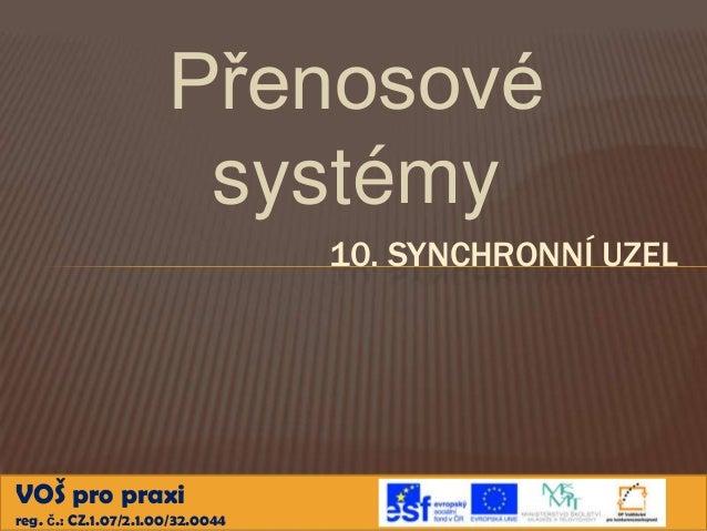 Přenosové                       systémy                                  10. SYNCHRONNÍ UZELVOŠ pro praxireg. č.: CZ.1.07/...