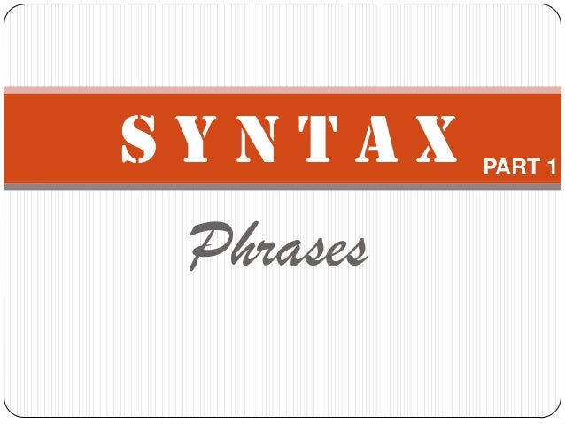 SYNTAX     PART 1 Phrases