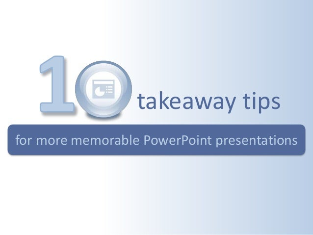 for more memorable PowerPoint presentations takeaway tips