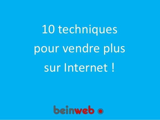 10 techniques  pour vendre plus  sur Internet !