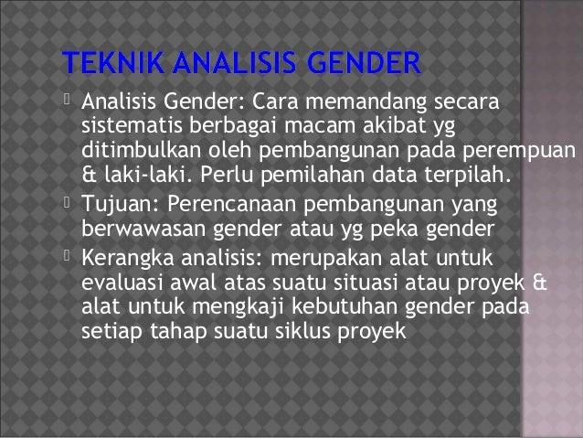    Analisis Gender: Cara memandang secara    sistematis berbagai macam akibat yg    ditimbulkan oleh pembangunan pada per...