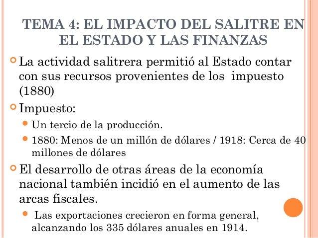 TEMA 4: EL IMPACTO DEL SALITRE EN EL ESTADO Y LAS FINANZAS  La  actividad salitrera permitió al Estado contar con sus rec...