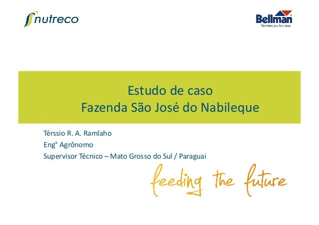 Estudo de caso Fazenda São José do Nabileque Térssio R. A. Ramlaho Eng° Agrônomo Supervisor ...