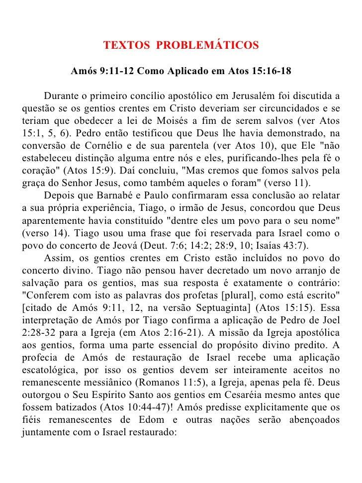 TEXTOS PROBLEMÁTICOS           Amós 9:11-12 Como Aplicado em Atos 15:16-18     Durante o primeiro concílio apostólico em J...