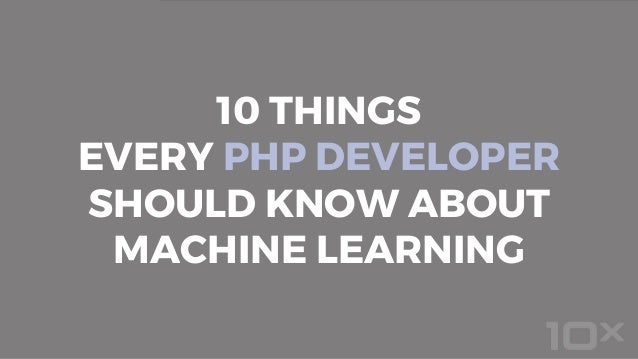 10 THINGS EVERY PHP DEVELOPER SHOULD KNOW ABOUT MACHINE LEARNING