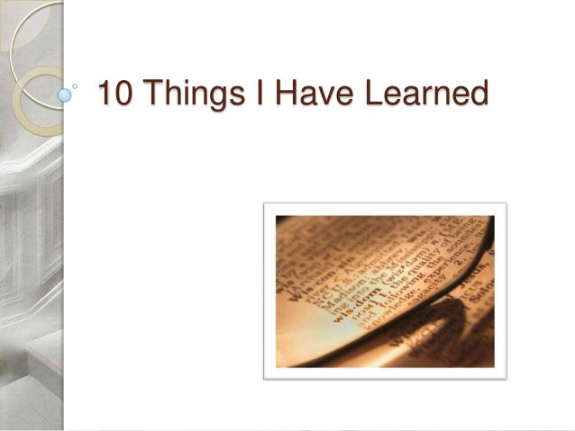 10 Things I Have Learned