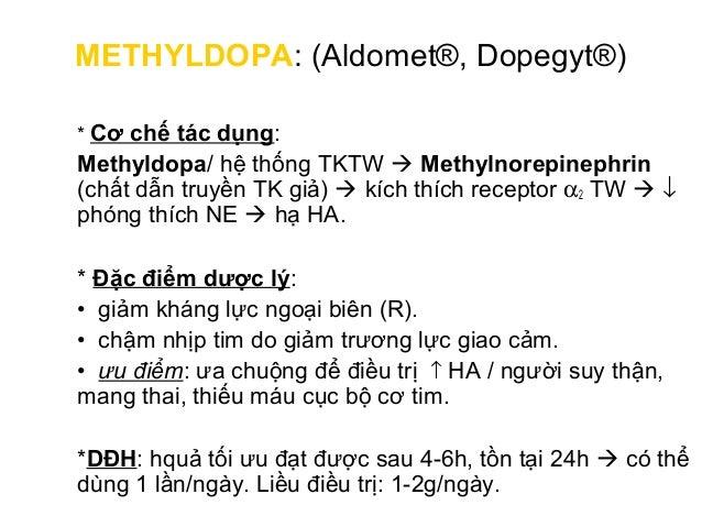 METHYLDOPA: (Aldomet®, Dopegyt®) (tt) Dạng trình bày: -viên 125, 250, 500mg -dạng huyền dịch: 250mg/5mL -dạng tiêm truyền:...