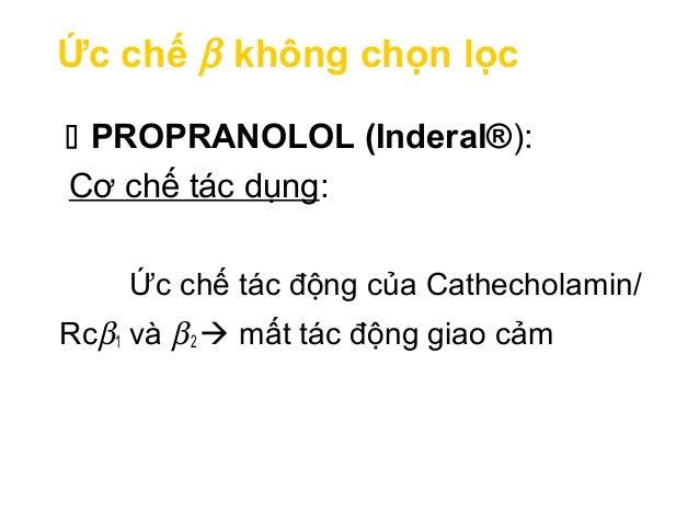 Ức chế β không chọn lọc  PROPRANOLOL (Inderal®): Tác dụng dược lý: + ↓ khử cực nút xoang, ↓ dẫn truyền A-V → ↓ nhịp + ↓ c...
