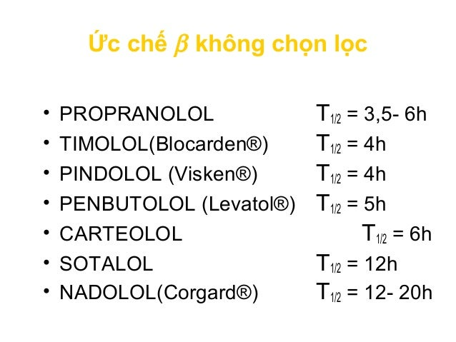 Ức chế β chọn lọc • ESMOLOL (Brevibloc®) T1/2 = 10phút • ACEBUTOLOL (Sectral®) T1/2 = 3- 4h • METOPROLOL T1/2= 3- 7h (Lopr...