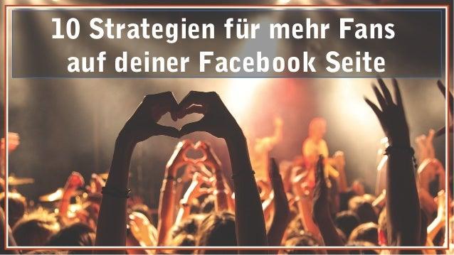 10 Strategien für mehr Fans auf deiner Facebook Seite