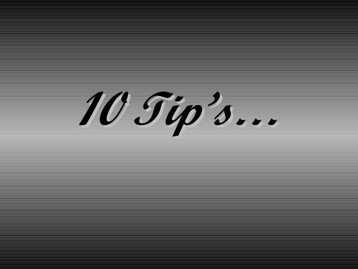 10 Tip's…