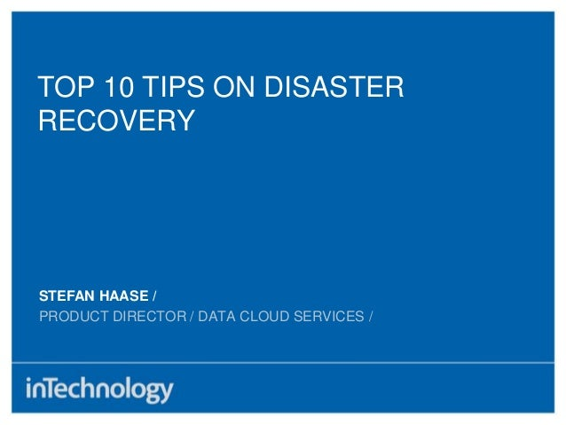 STEFAN HAASE /PRODUCT DIRECTOR / DATA CLOUD SERVICES /TOP 10 TIPS ON DISASTERRECOVERY