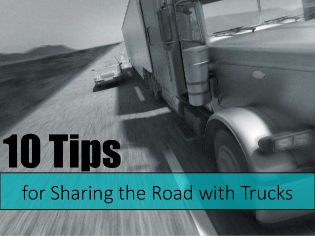 10 Tipsfor Sharing the Road with Trucks