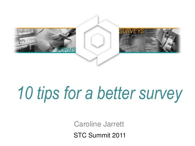 10 tips for a better survey Caroline Jarrett STC Summit 2011 FORMS SURVEYS