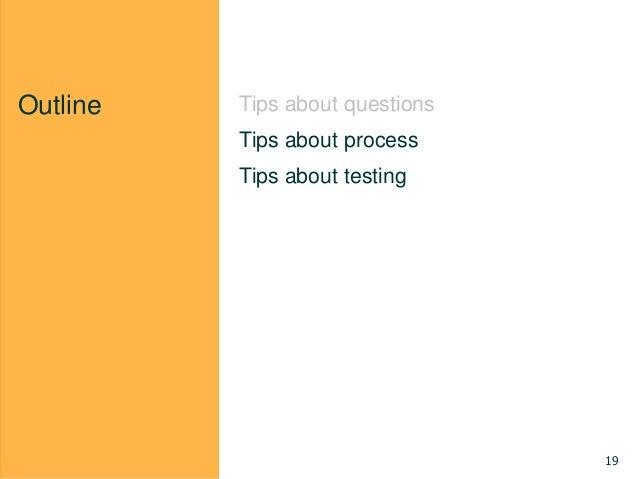 Outline Tips about questions Tips about process Tips about testing 19
