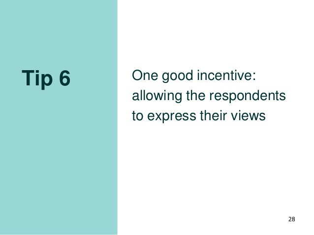 Tip 6 One good incentive: allowing the respondents to express their views 28