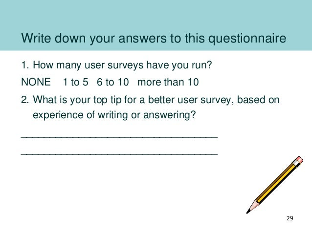 Write down your answers to this questionnaire 1. How many user surveys have you run? NONE 1 to 5 6 to 10 more than 10 2. W...