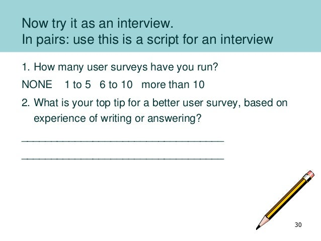 Now try it as an interview. In pairs: use this is a script for an interview 1. How many user surveys have you run? NONE 1 ...