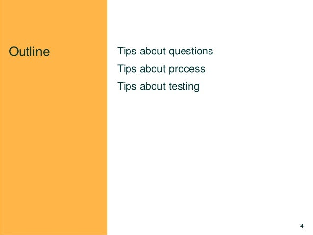 Outline Tips about questions Tips about process Tips about testing 4