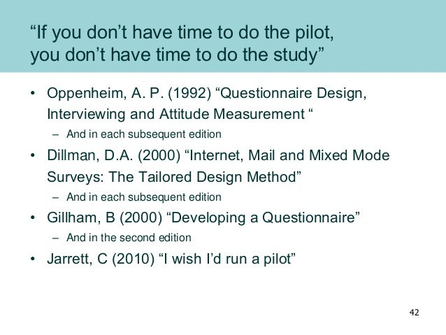 """""""If you don't have time to do the pilot, you don't have time to do the study"""" • Oppenheim, A. P. (1992) """"Questionnaire Des..."""