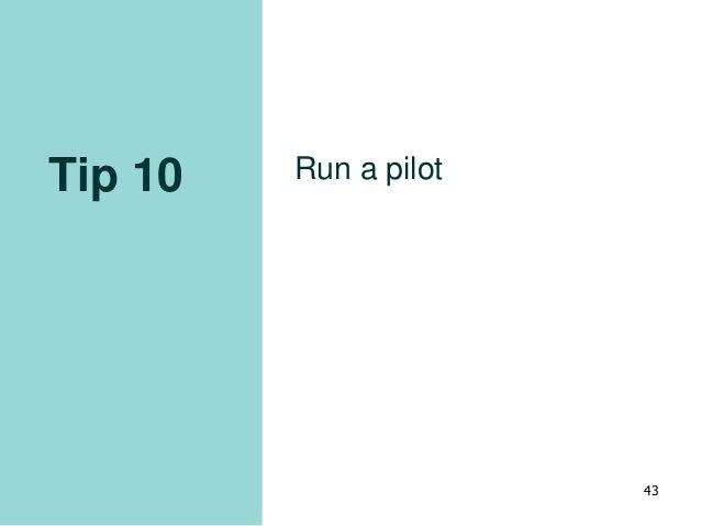 Tip 10 Run a pilot 43