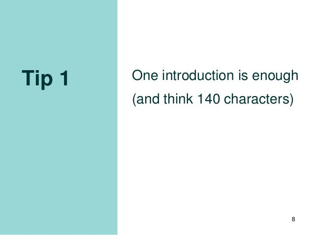 Tip 1 One introduction is enough (and think 140 characters) 8