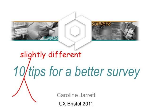 10 tips for a better survey Caroline Jarrett UX Bristol 2011 FORMS SURVEYS slightly different