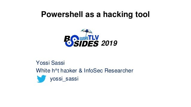 Powershell as a hacking tool 2019 Yossi Sassi White h^t haכker & InfoSec Researcher yossi_sassi