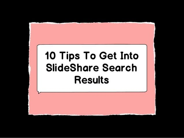 10 Tips To Get Into SlideShare Search Results