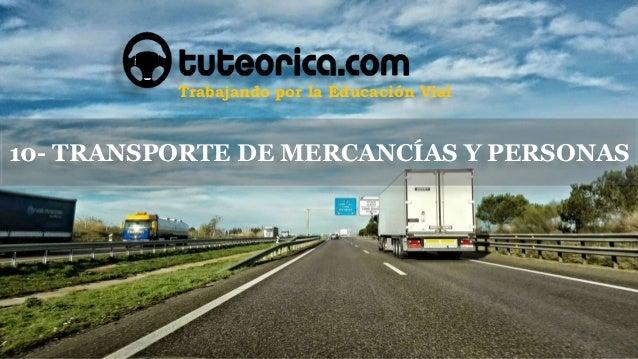 Trabajando por la Educación Vial 10- TRANSPORTE DE MERCANCÍAS Y PERSONAS