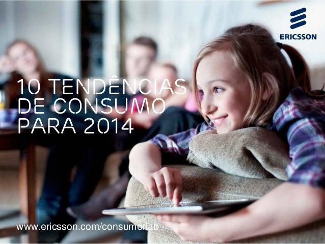 10 tendências de consumo para 2014  www.ericsson.com/consumerlab