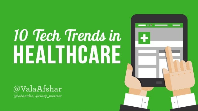 10 Tech Trends in Healthcare @ValaAfshar @bobzemke, @carey_mercier