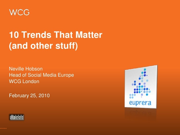 10 Trends That Matter(and other stuff)<br />Neville Hobson<br />Head of Social Media Europe<br />WCG London<br />February ...