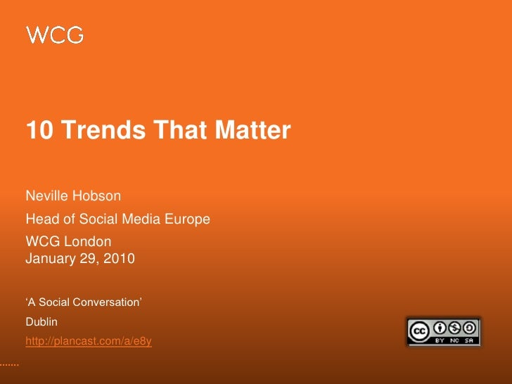 10 Trends That Matter<br />Neville Hobson<br />Head of Social Media Europe<br />WCG LondonJanuary 29, 2010<br />'A Social ...