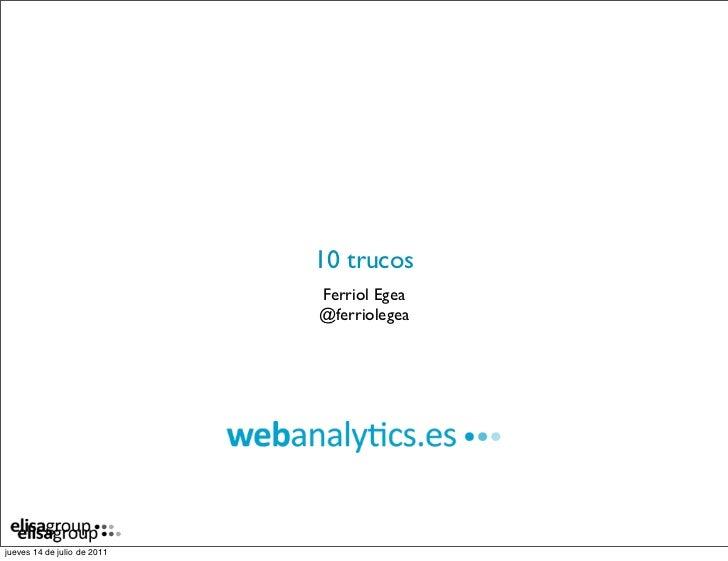 10 trucos                             Ferriol Egea                             @ferriolegeajueves 14 de julio de 2011