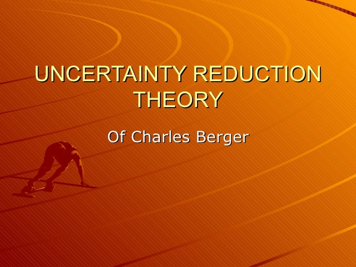 the basis of charles bergers uncertainty reduction theory Information exchange is a basic human function in which individuals   uncertainty reduction theory (urt), accredited to charles r berger and  richard j.