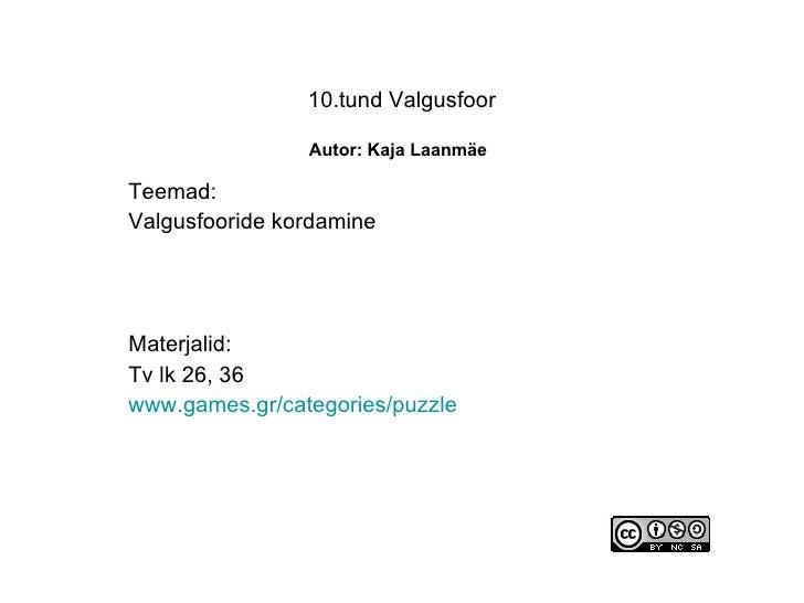 10.tund Valgusfoor   Autor: Kaja Laanmäe   Teemad: Valgusfooride kordamine Materjalid: Tv lk 26, 36