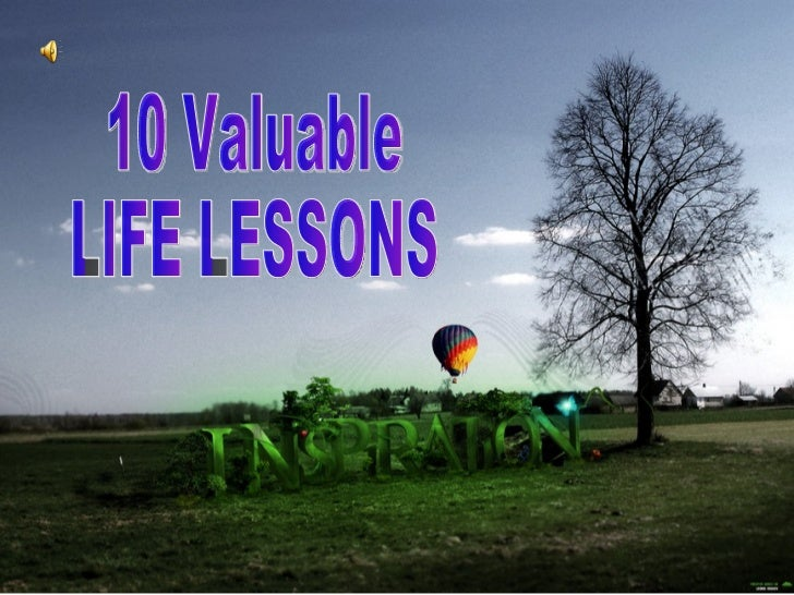 10 Valuable LIFE LESSONS