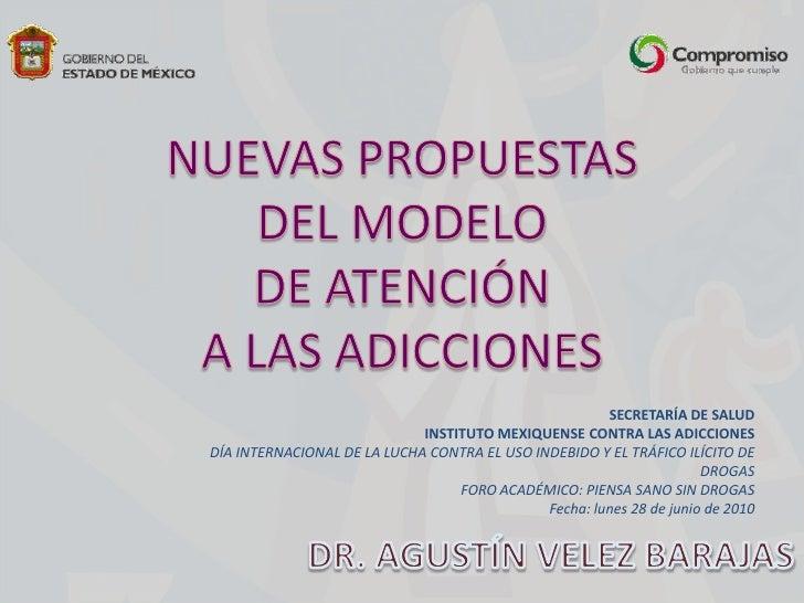 NUEVAS PROPUESTAS <br />DEL MODELO <br />DE ATENCIÓN <br />A LAS ADICCIONES<br />SECRETARÍA DE SALUD<br />INSTITUTO MEXIQU...