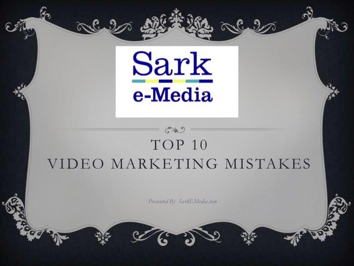 TOP 10VIDEO MARKETING MISTAKES         Presented By SarkEMedia.com