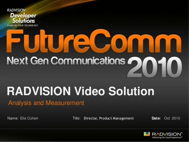 Name: Title: RADVISION Video Solution Analysis and Measurement Elie Cohen Oct 2010Date:Director, Product Management