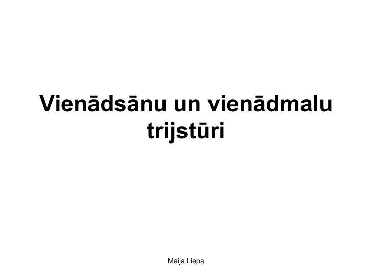 Vienādsānu un vienādmalu         trijstūri          Maija Liepa
