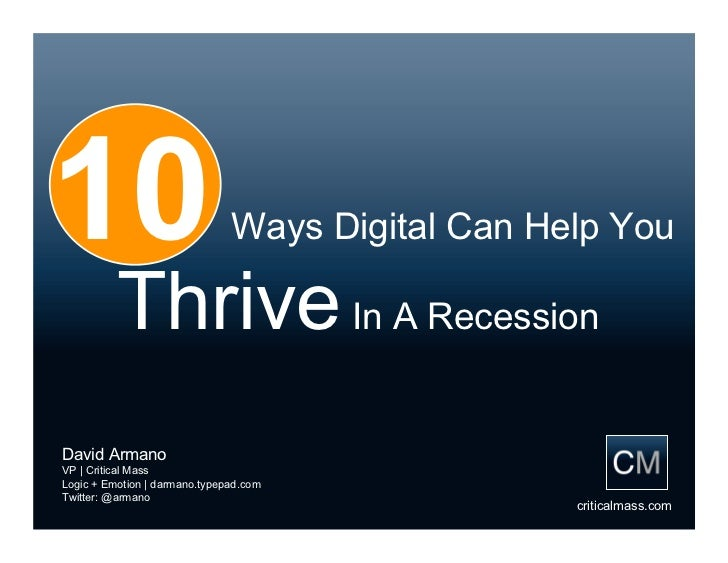 10                             Ways Digital Can Help You            Thrive In A Recession David Armano VP | Critical Mass ...