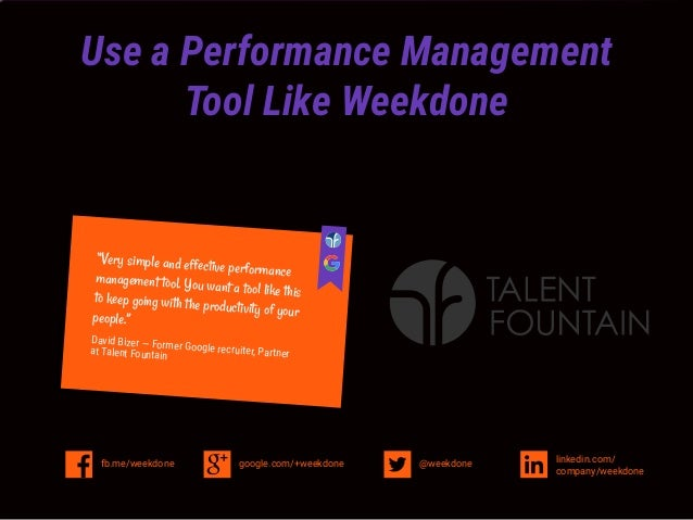 Use a Performance Management Tool Like Weekdone google.com/+weekdonefb.me/weekdone linkedin.com/ company/weekdone @weekdon...