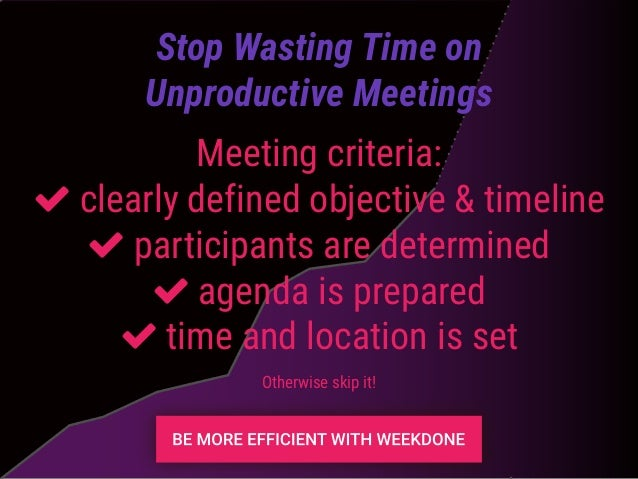 Meeting criteria: clearly defined objective & timeline participants are determined agenda is prepared time and location is...
