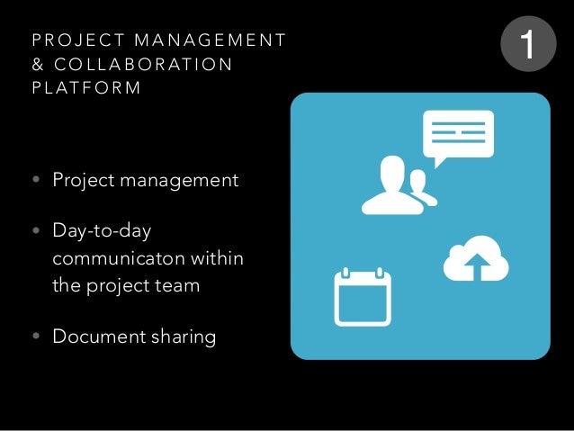 P R O J E C T M A N A G E M E N T & C O L L A B O R AT I O N P L AT F O R M • Project management • Day-to-day communicaton...