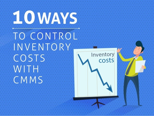 costs Inventory 10 TO CONTROL INVENTORY COSTS WITH CMMS WAYS